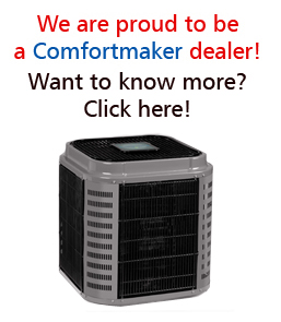 We are a Comfortmaker dealer!